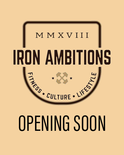 IRON AMBITIONS IS OPENING SOON!