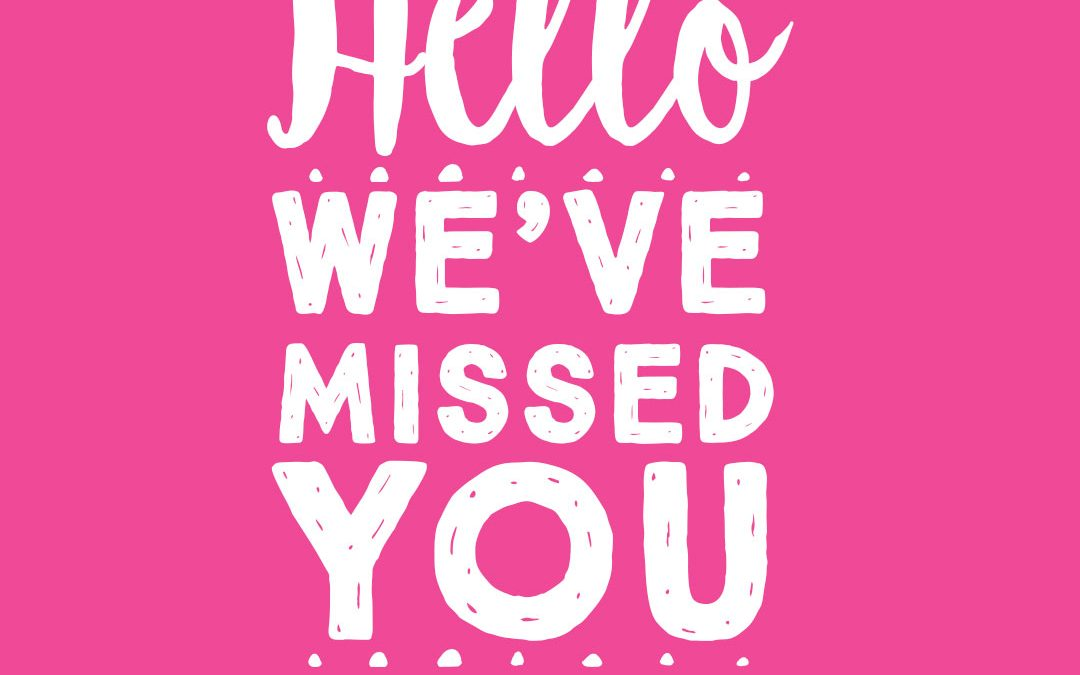 Hello! We've Missed You!